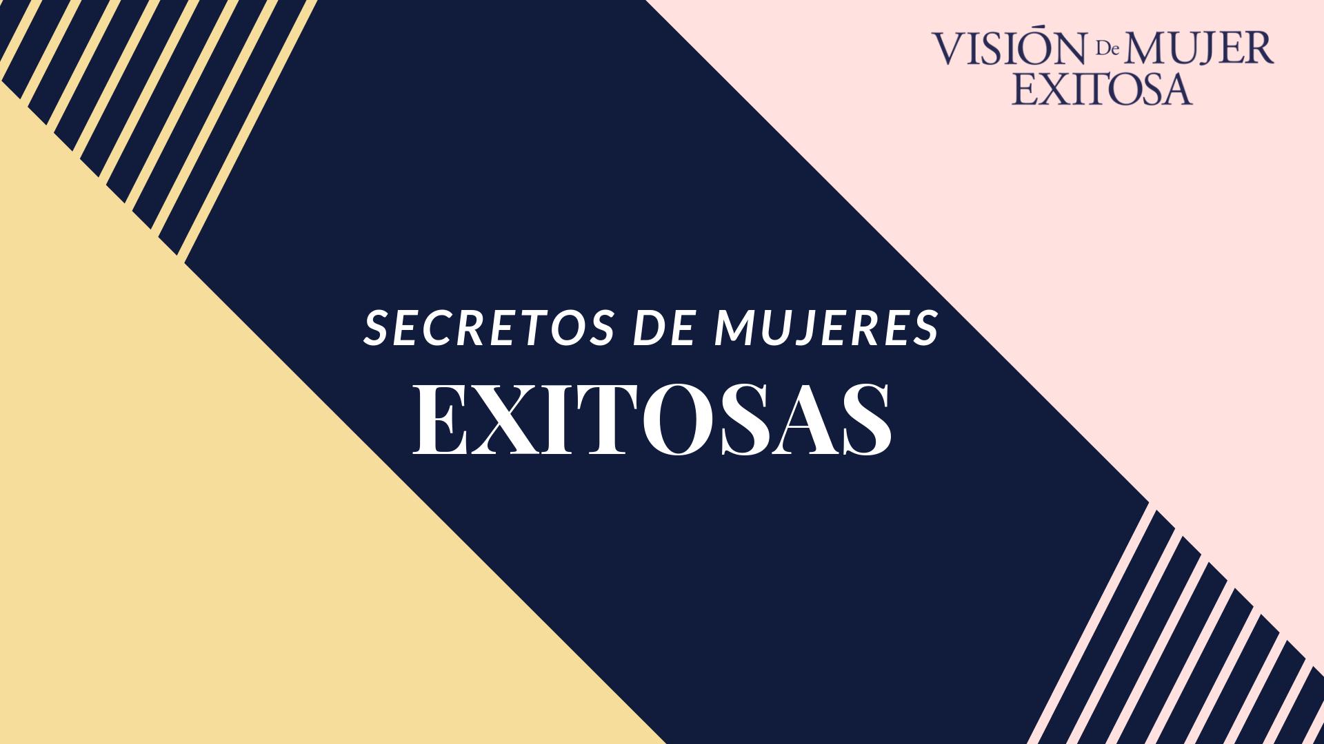 Secretos de mujeres exitosas.